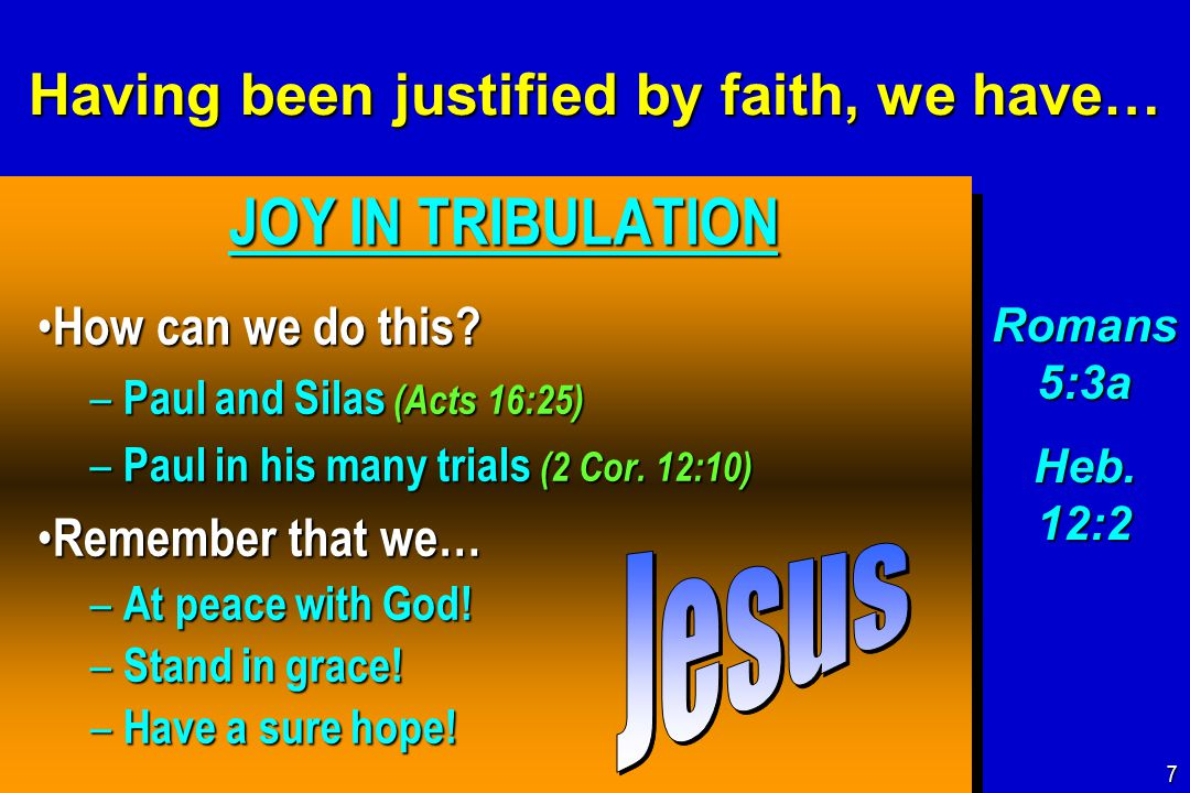 Having been justified by faith, we have… JOY IN TRIBULATION JOY IN TRIBULATION How can we do this.