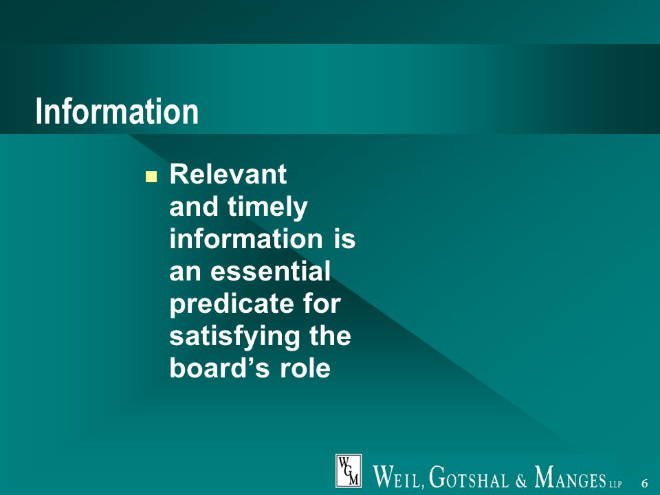 6 Information Relevant and timely information is an essential predicate for satisfying the board's role