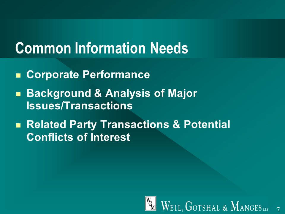 7 Common Information Needs Corporate Performance Background & Analysis of Major Issues/Transactions Related Party Transactions & Potential Conflicts of Interest