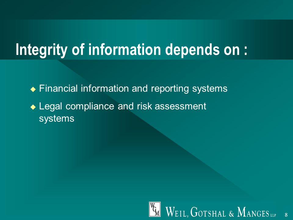 8 Integrity of information depends on :  Financial information and reporting systems  Legal compliance and risk assessment systems