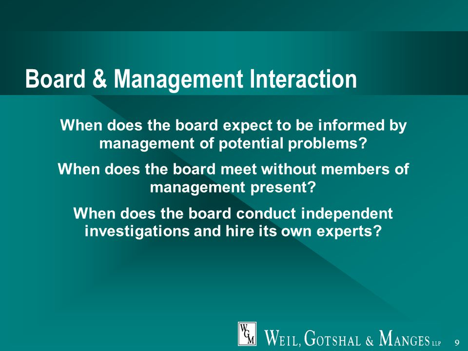 9 Board & Management Interaction When does the board expect to be informed by management of potential problems.