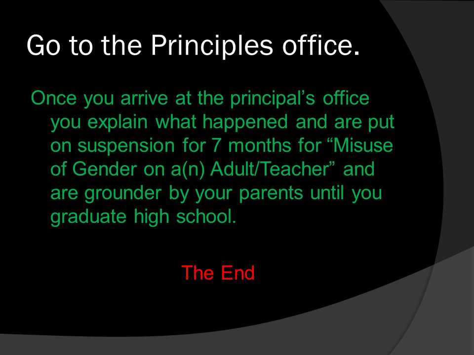 Go to the Principles office.
