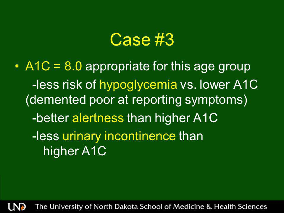 Case #3 A1C = 8.0 appropriate for this age group -less risk of hypoglycemia vs.