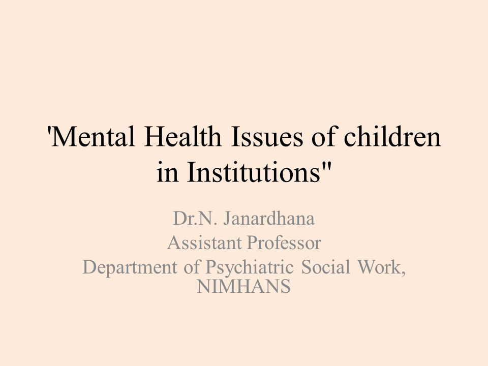 Mental Health Issues of children in Institutions Dr.N.
