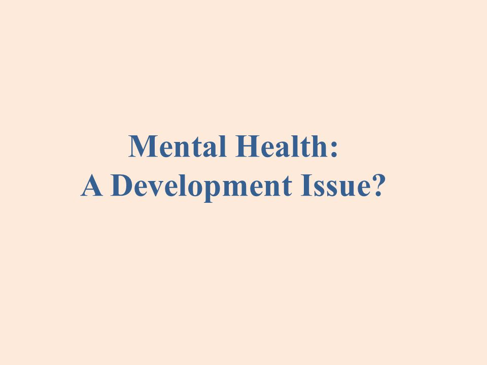 Mental Health: A Development Issue