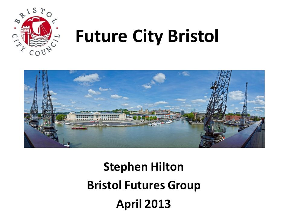 Future City Bristol Stephen Hilton Bristol Futures Group April 2013