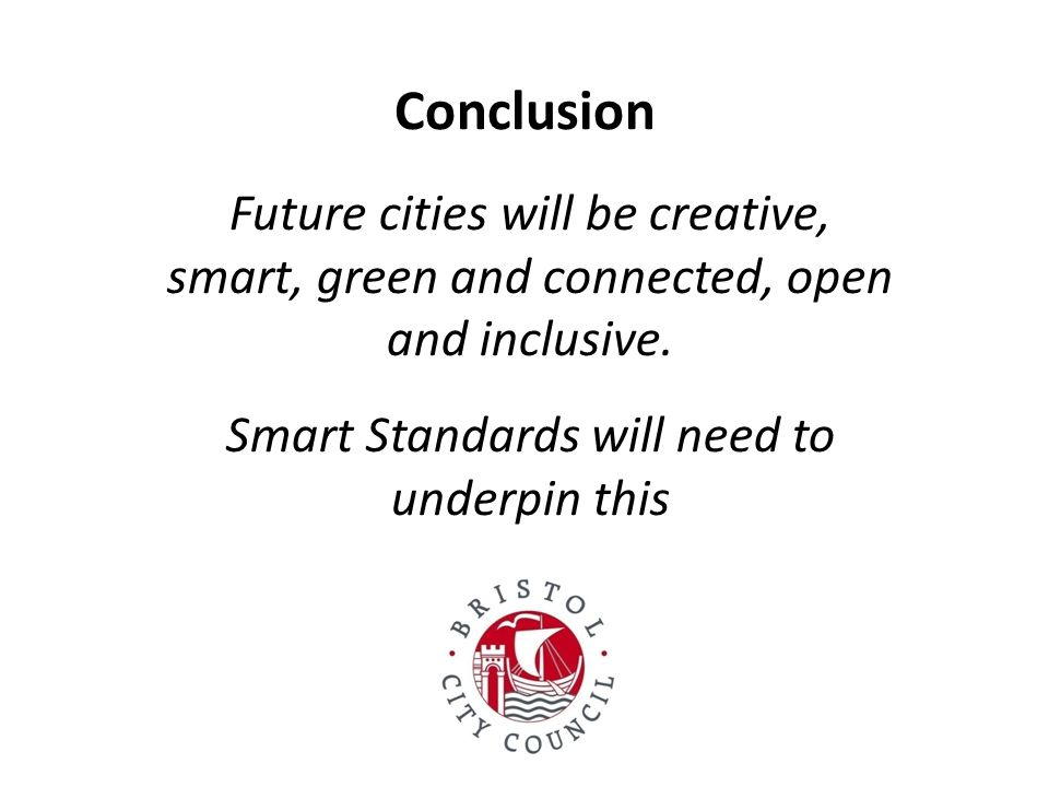 Conclusion Future cities will be creative, smart, green and connected, open and inclusive.