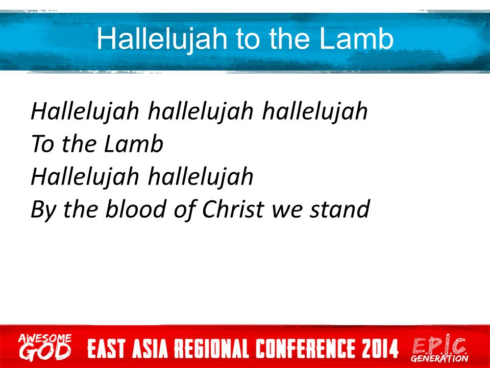 Hallelujah to the Lamb Hallelujah hallelujah hallelujah To the Lamb Hallelujah hallelujah By the blood of Christ we stand