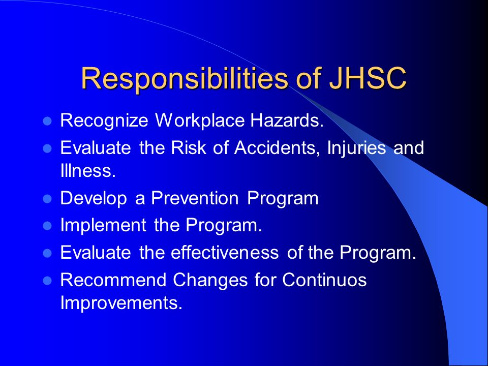 Responsibilities of JHSC Recognize Workplace Hazards.
