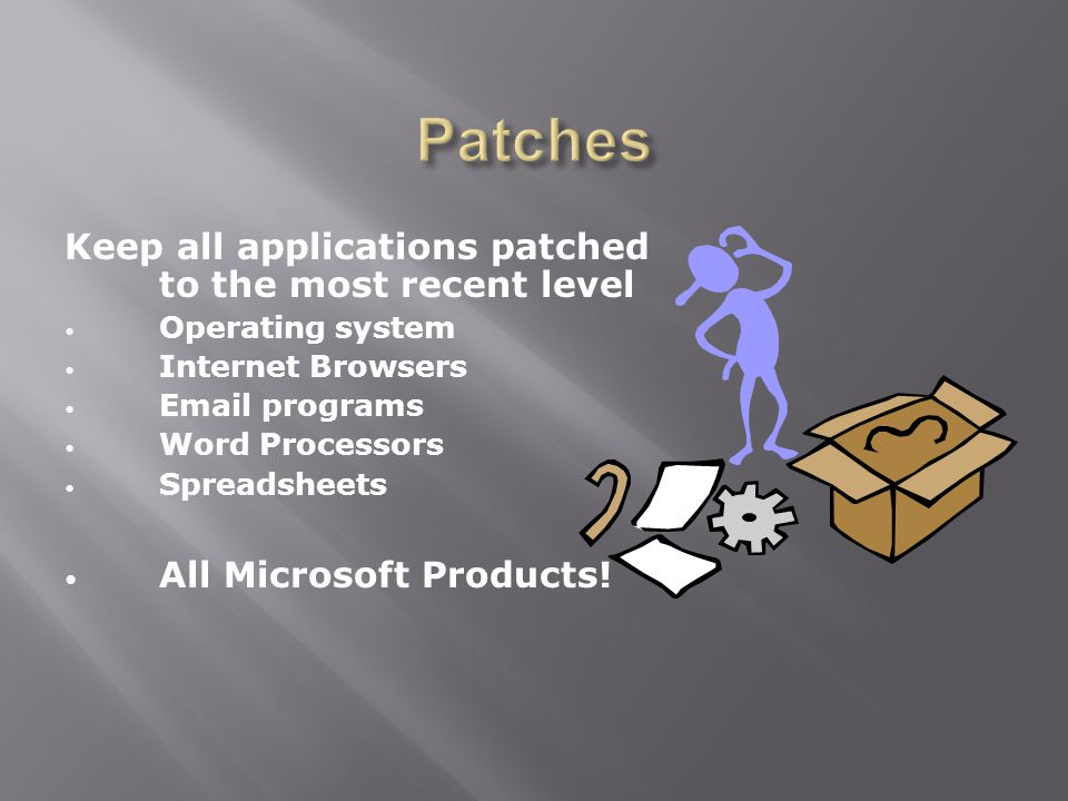 Keep all applications patched to the most recent level Operating system Internet Browsers  programs Word Processors Spreadsheets All Microsoft Products!