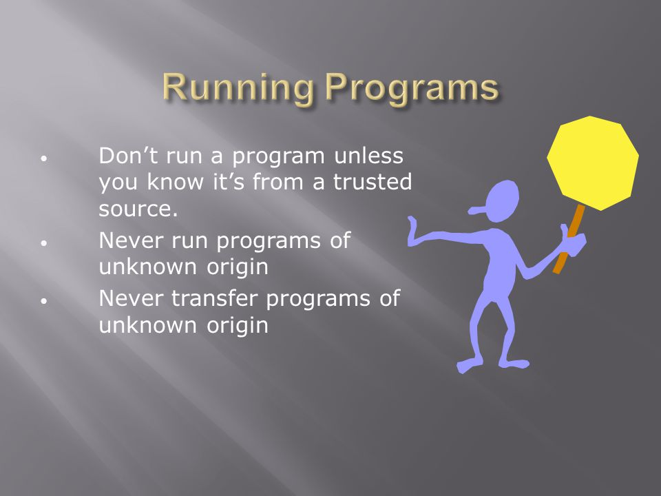 Don't run a program unless you know it's from a trusted source.