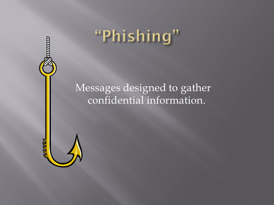 Messages designed to gather confidential information.