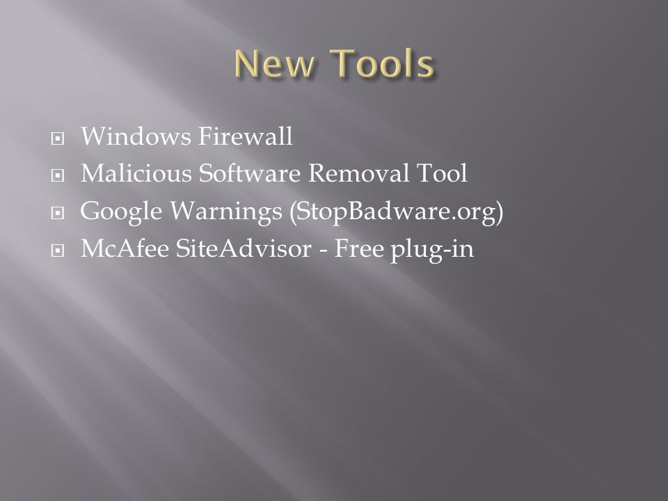  Windows Firewall  Malicious Software Removal Tool  Google Warnings (StopBadware.org)  McAfee SiteAdvisor - Free plug-in