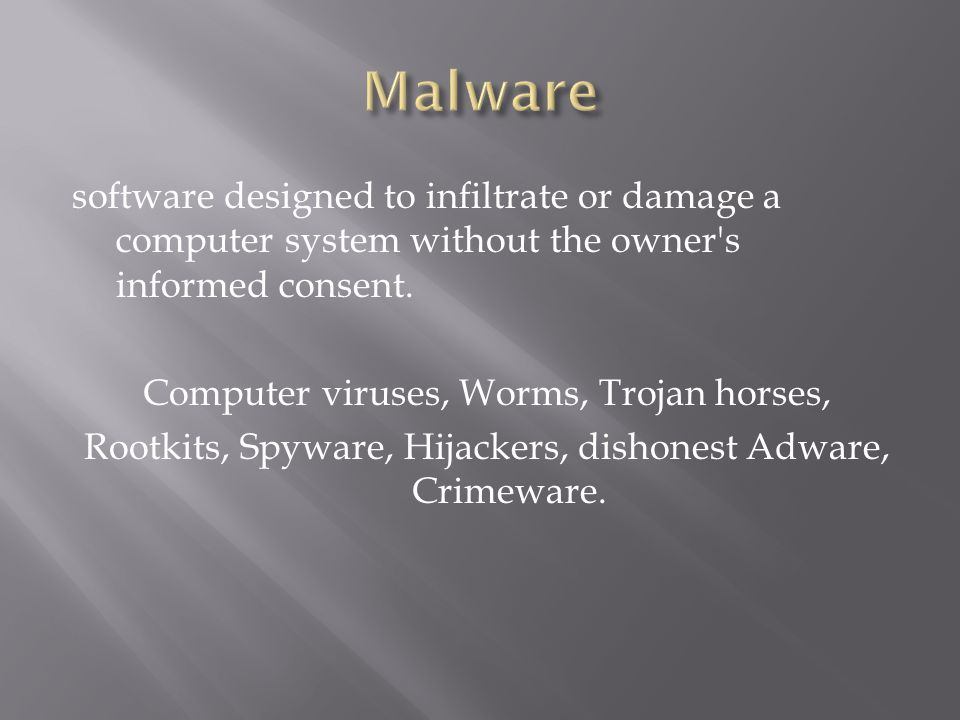 software designed to infiltrate or damage a computer system without the owner s informed consent.
