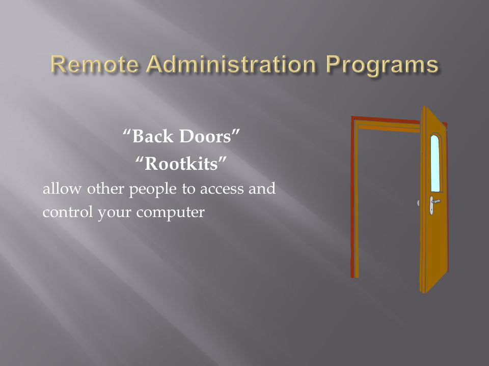 Back Doors Rootkits allow other people to access and control your computer