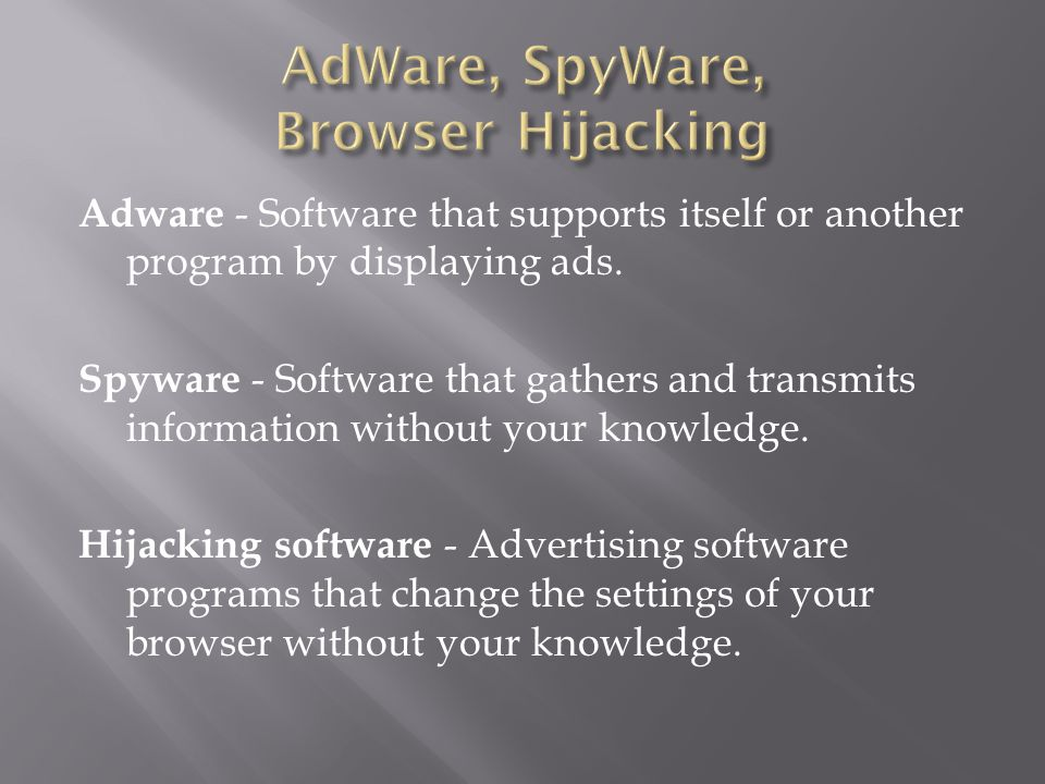 Adware - Software that supports itself or another program by displaying ads.