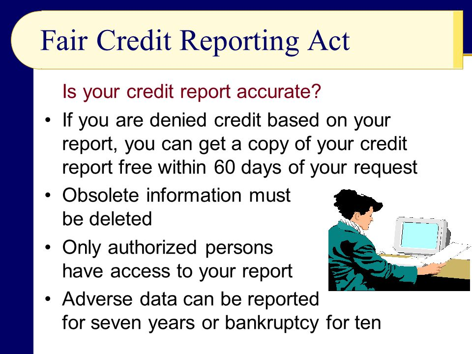 Fair Credit Reporting Act  Is your credit report accurate.
