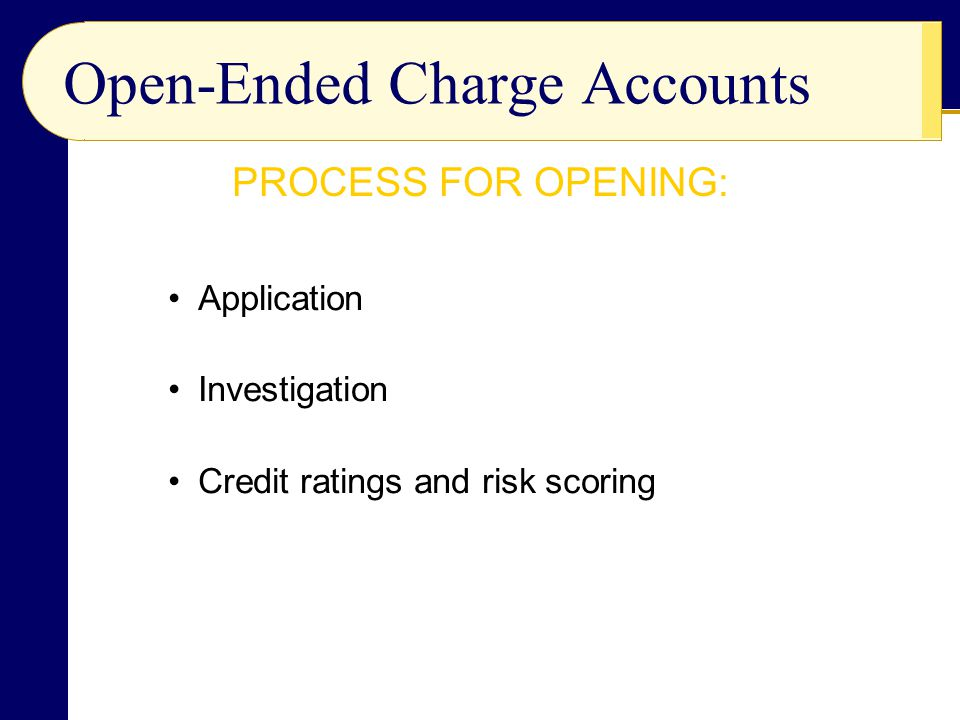 Open-Ended Charge Accounts Application Investigation Credit ratings and risk scoring PROCESS FOR OPENING: