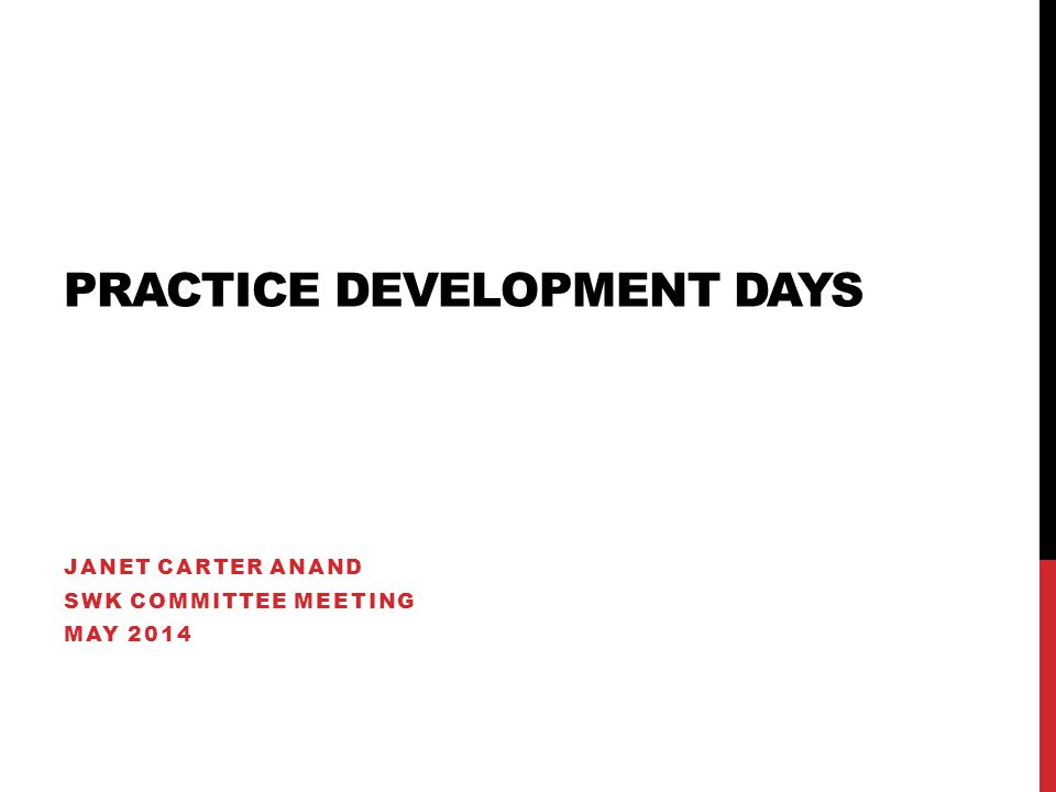 PRACTICE DEVELOPMENT DAYS JANET CARTER ANAND SWK COMMITTEE MEETING MAY 2014