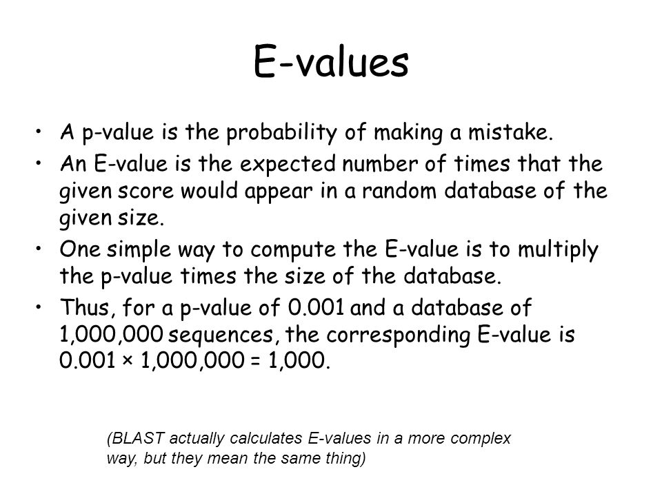 E-values A p-value is the probability of making a mistake.
