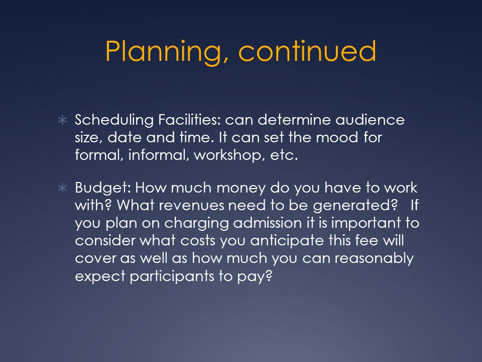 Planning, continued  Scheduling Facilities: can determine audience size, date and time.