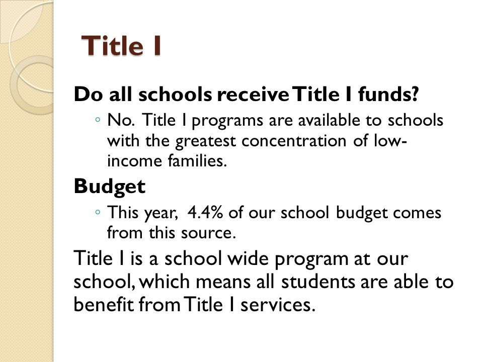 Title I Do all schools receive Title I funds. ◦ No.