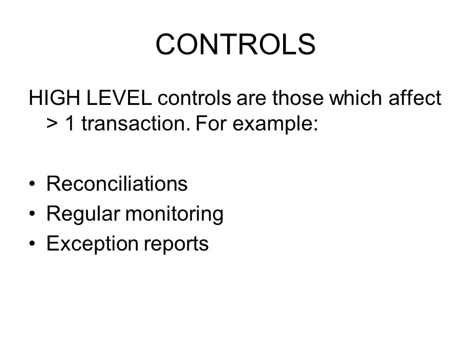 CONTROLS HIGH LEVEL controls are those which affect > 1 transaction.