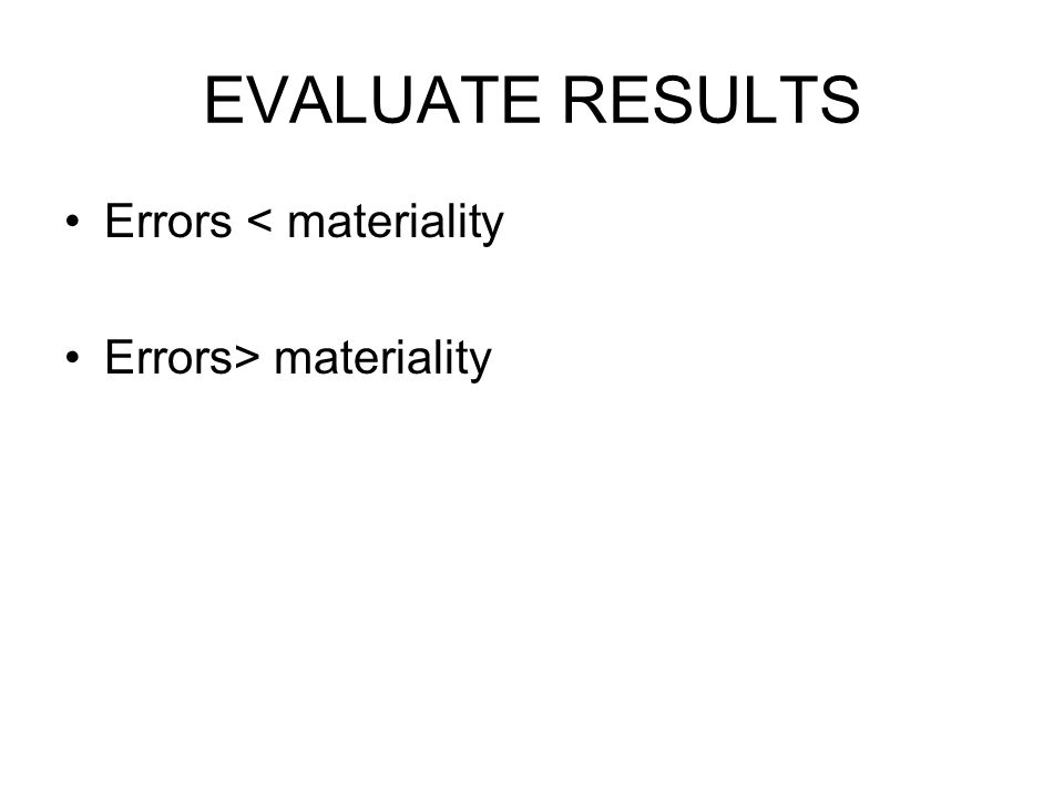 EVALUATE RESULTS Errors < materiality Errors> materiality