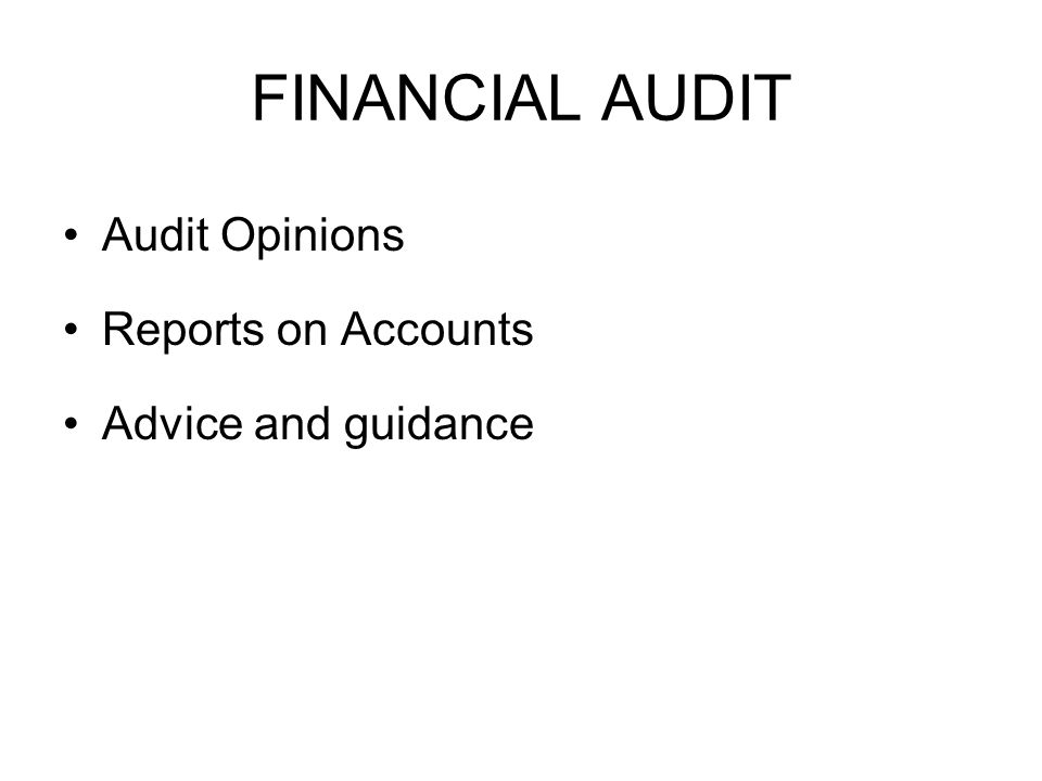 FINANCIAL AUDIT Audit Opinions Reports on Accounts Advice and guidance