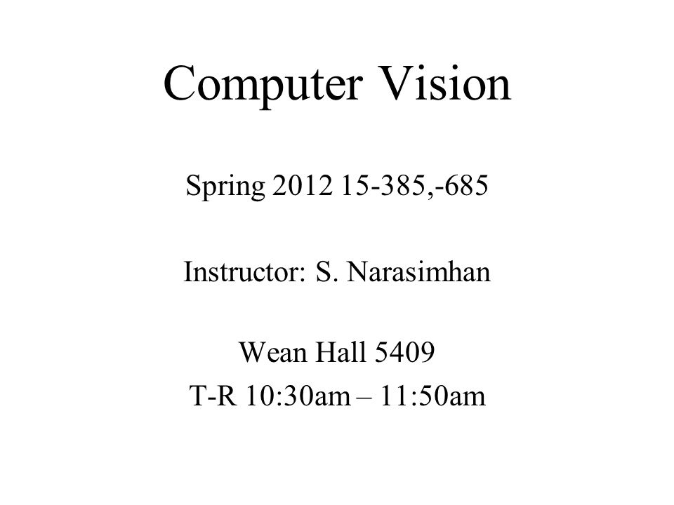 Computer Vision Spring ,-685 Instructor: S.