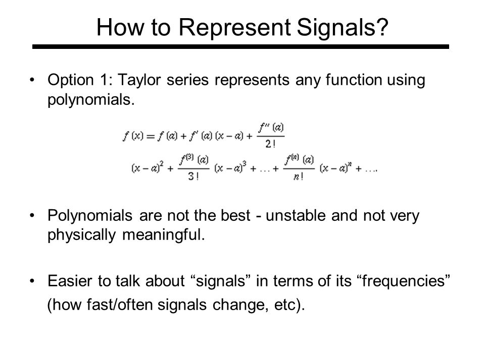 How to Represent Signals. Option 1: Taylor series represents any function using polynomials.