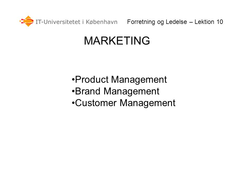 MARKETING Forretning og Ledelse – Lektion 10 Product Management Brand Management Customer Management