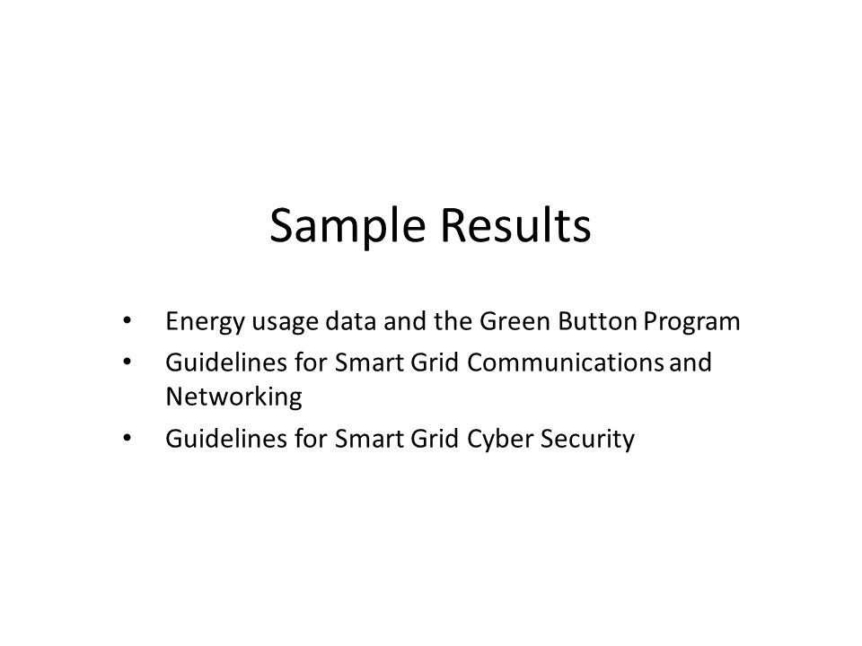 Sample Results Energy usage data and the Green Button Program Guidelines for Smart Grid Communications and Networking Guidelines for Smart Grid Cyber Security