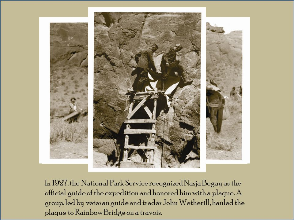 In 1927, the National Park Service recognized Nasja Begay as the official guide of the expedition and honored him with a plaque.