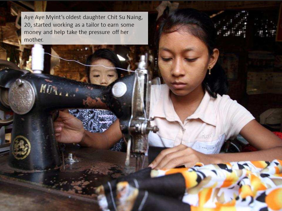 Aye Aye Myint's oldest daughter Chit Su Naing, 20, started working as a tailor to earn some money and help take the pressure off her mother.