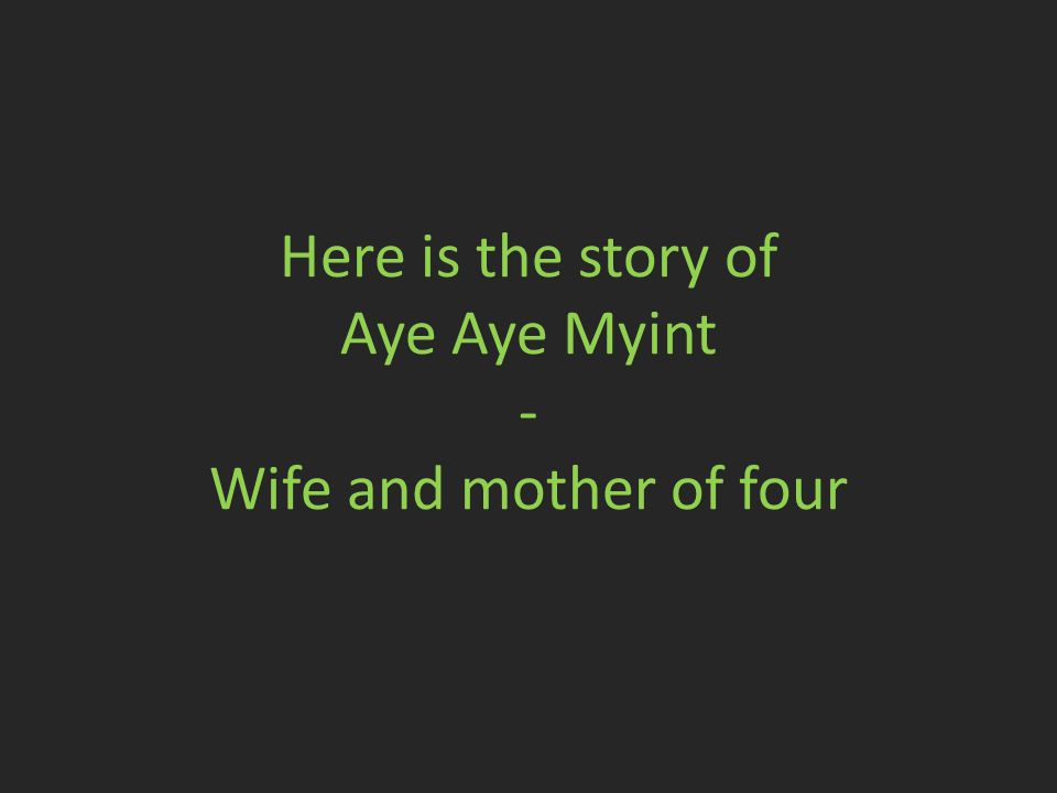 Here is the story of Aye Aye Myint - Wife and mother of four