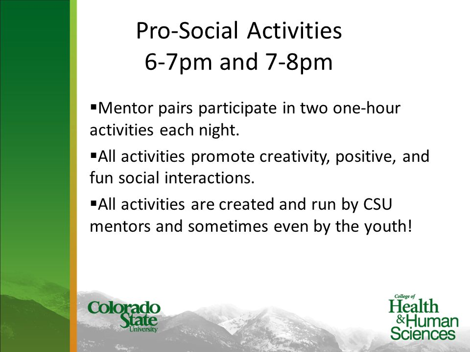 Pro-Social Activities 6-7pm and 7-8pm  Mentor pairs participate in two one-hour activities each night.