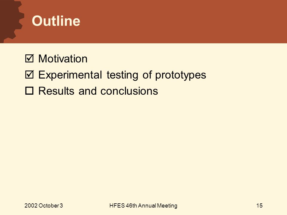 2002 October 3HFES 46th Annual Meeting15 Outline  Motivation  Experimental testing of prototypes  Results and conclusions