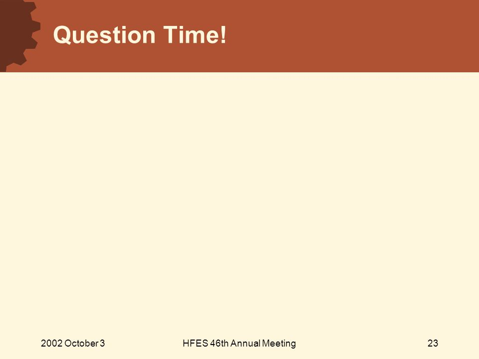 2002 October 3HFES 46th Annual Meeting23 Question Time!