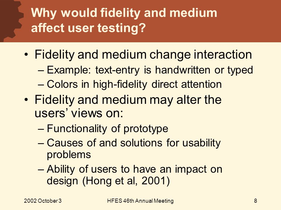 2002 October 3HFES 46th Annual Meeting8 Why would fidelity and medium affect user testing.