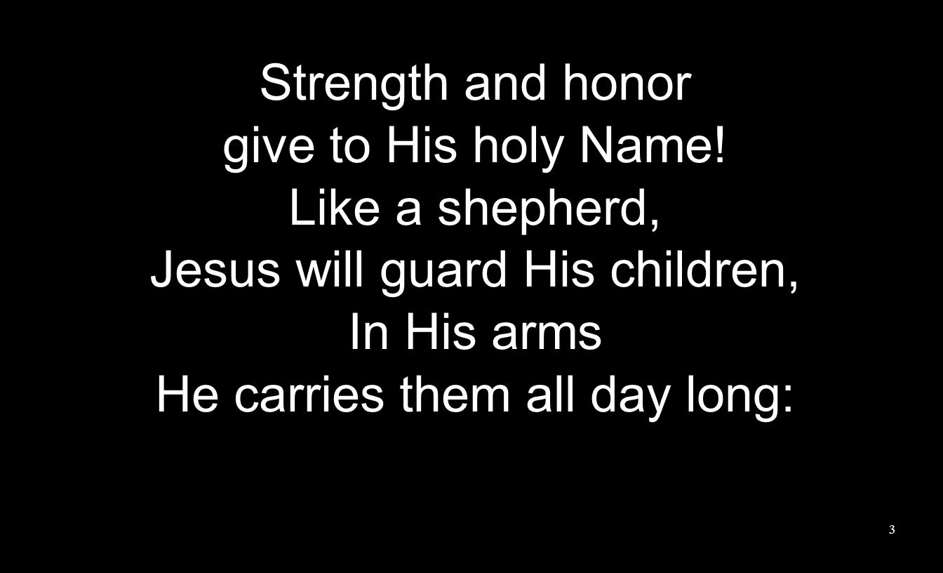 Strength and honor give to His holy Name.