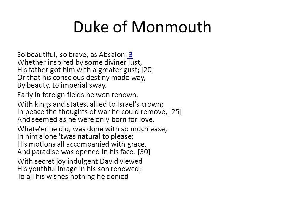 Duke of Monmouth So beautiful, so brave, as Absalon; 3 Whether inspired by some diviner lust, His father got him with a greater gust; [20] Or that his conscious destiny made way, By beauty, to imperial sway.