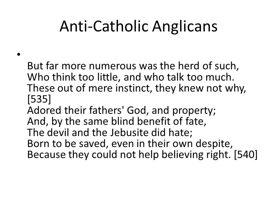 Anti-Catholic Anglicans But far more numerous was the herd of such, Who think too little, and who talk too much.