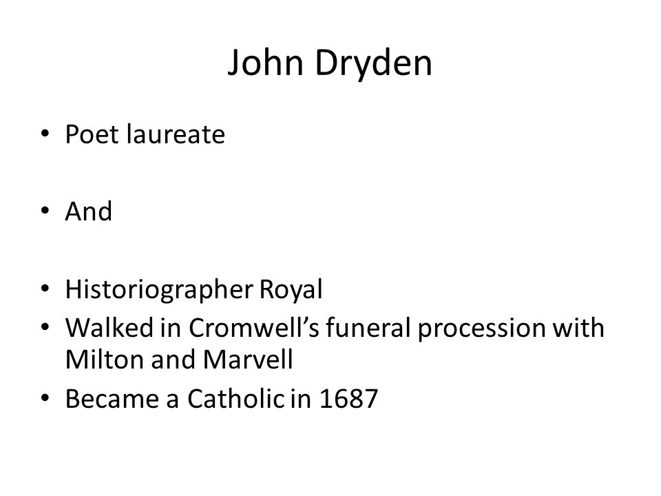 Poet laureate And Historiographer Royal Walked in Cromwell's funeral procession with Milton and Marvell Became a Catholic in 1687