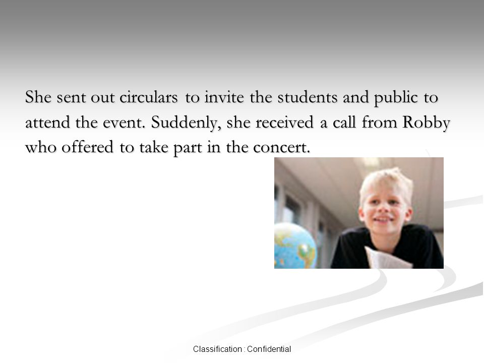 Classification : Confidential She sent out circulars to invite the students and public to attend the event.