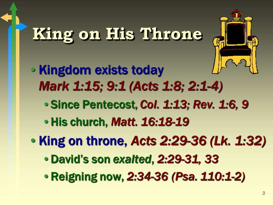 3 King on His Throne Kingdom exists today Mark 1:15; 9:1 (Acts 1:8; 2:1-4)Kingdom exists today Mark 1:15; 9:1 (Acts 1:8; 2:1-4) Since Pentecost, Col.
