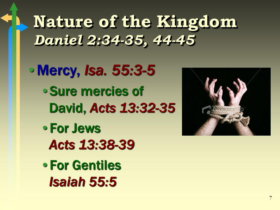 7 Nature of the Kingdom Daniel 2:34-35, 44-45 Mercy, Isa.