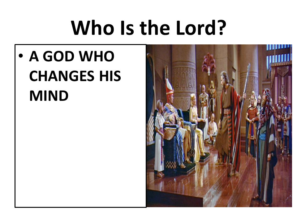 Who Is the Lord A GOD WHO CHANGES HIS MIND
