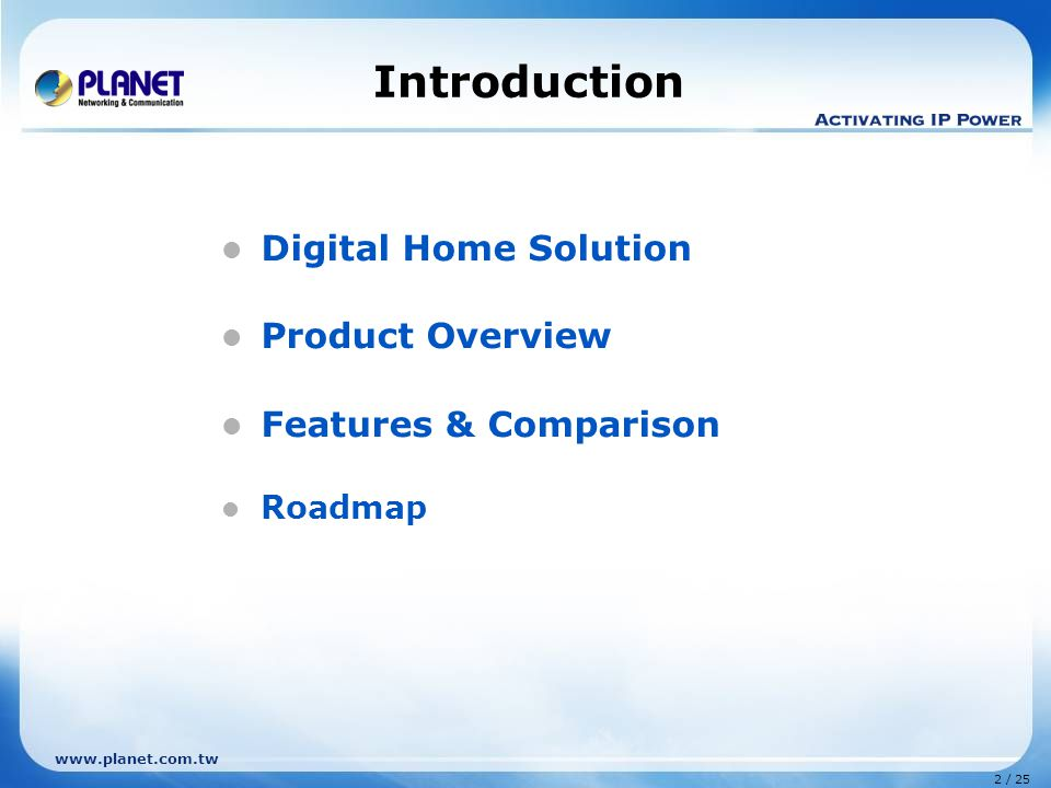 2 / 25 www.planet.com.tw Introduction Digital Home Solution Product Overview Features & Comparison Roadmap