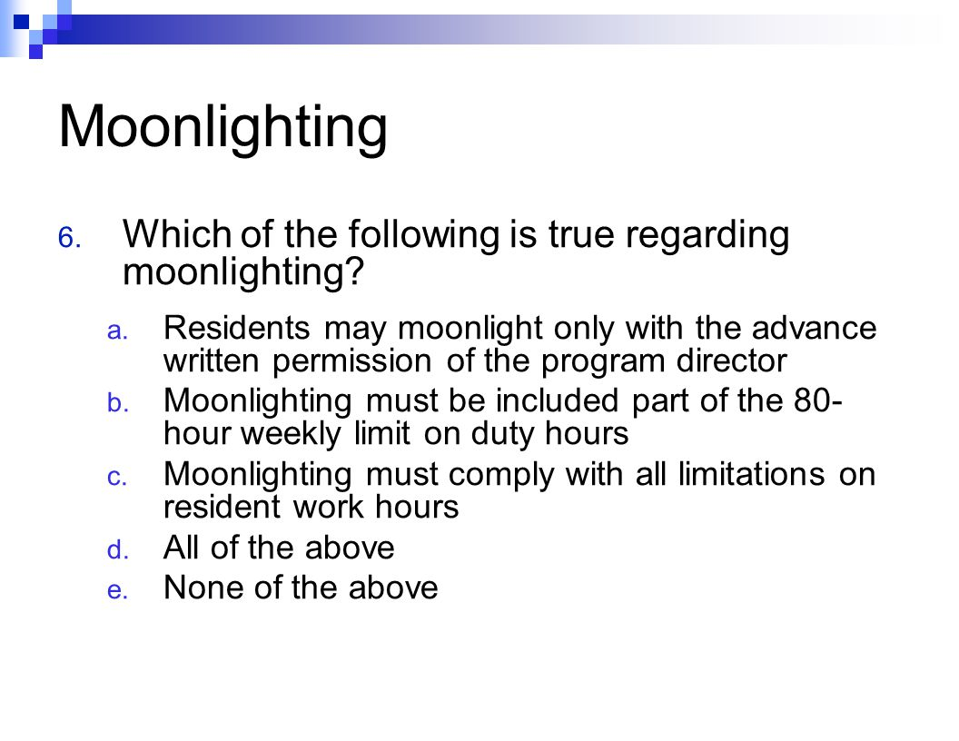 Moonlighting 6. Which of the following is true regarding moonlighting.
